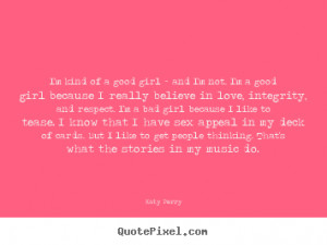... quotes about love - I'm kind of a good girl - and i'm not. i'm