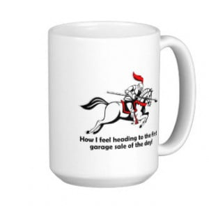 Garage Sale Funny Quotes http://www.zazzle.com/funny+quotes+mugs