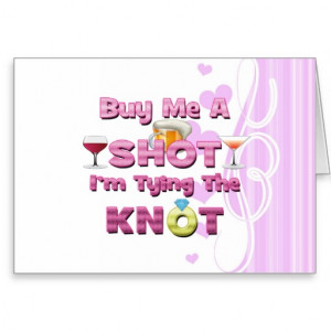 buy me a shot i'm tying the knot sayings quotes greeting card