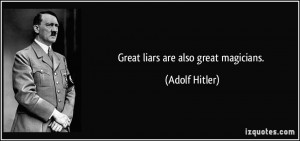Great liars are also great magicians. - Adolf Hitler