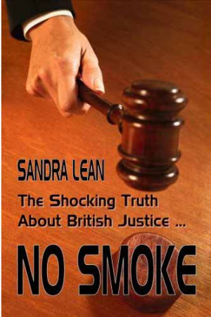 No Smoke: The Shocking Truth AboutBritish Justice by Sandra Lean