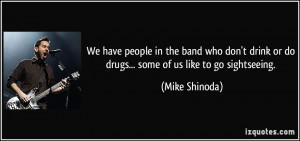 We have people in the band who don't drink or do drugs... some of us ...