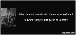 What should a man do with the sword of Welleran? - Edward Plunkett ...