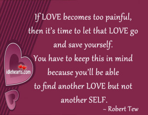 If Love Becomes Too Painful, Then It's Time to Let…
