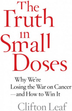 of the war on cancer, The Truth in Small Doses asks why we are losing ...