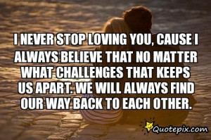 Never Stop Loving You, Cause I Always Believe That No Matter What ...