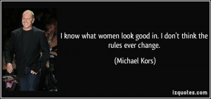 know what women look good in. I don't think the rules ever change ...