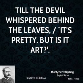 rudyard-kipling-quote-till-the-devil-whispered-behind-the-leaves-its-p ...