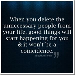 When you delete the unnecessary people from your life, good things ...