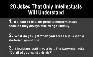 Basically, if you do not find these jokes amusing... you aren't smart ...
