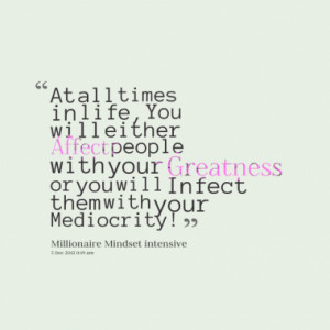 At all times in life, You will either Affect people with your ...