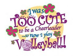 ... so now i play volleyball more cheerleading volleyball sayings
