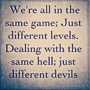 Dealing with the same hell, just different devils.