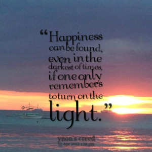 Quotes Picture: happiness can be found, even in the darkest of times ...