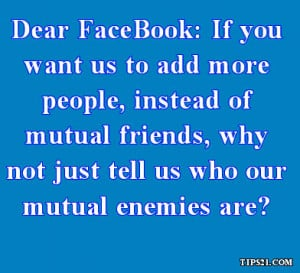 ... not just tell us who our mutual enemies are? - Pictures With Quotes