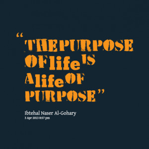 Quotes Picture: the purpose of life is a life of purpose