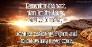 File Name : remember-the-past-plan-for-the-future-but-live-for-today ...