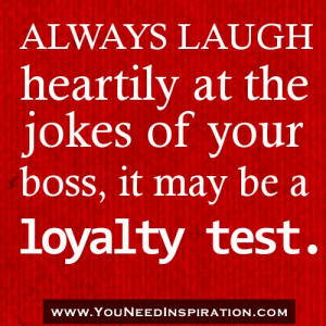 FUNNY JOB QUOTES.Always laugh heartily at the joke of your boss it may ...