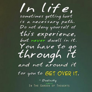 In Life ,sometimes getting hurt is...