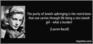 ... through life being a nice Jewish girl - what a burden! - Lauren Bacall