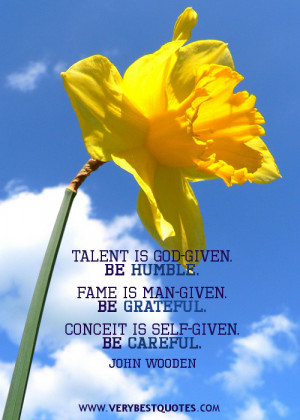 Talent is God-given. Be humble quotes, be grateful quotes.