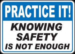 """Practice It! Knowing Safety Is Not Enough """""""