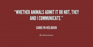 quote-Carolyn-Heilbrun-whether-animals-admit-it-or-not-they-234007.png