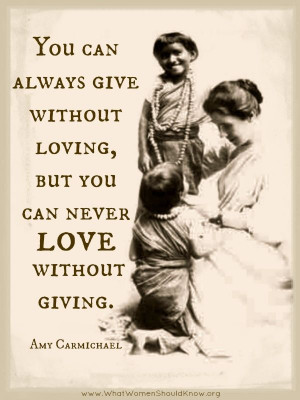... without loving, but you can never love without giving.