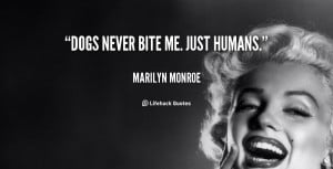 quote-Marilyn-Monroe-dogs-never-bite-me-just-humans-88385-1
