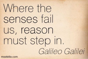 Math Quotes Galileo   Galileo Galilei : Where the senses fail us ...