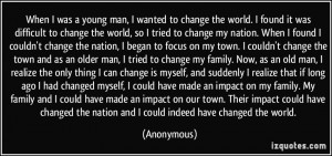 man, I wanted to change the world. I found it was difficult to change ...