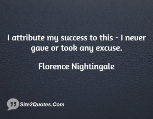 attribute my success to this - I never gave or took any excuse.