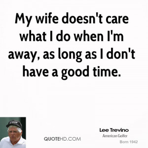 lee-trevino-lee-trevino-my-wife-doesnt-care-what-i-do-when-im-away-as ...