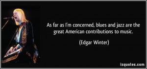 More Edgar Winter Quotes