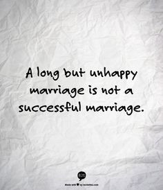 long but unhappy marriage is not a successful marriage.