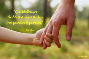 Grandchildren are the dots that connect the lines from generation to ...