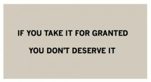 Dont take anything for granted.