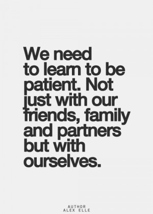 Learn to be patient