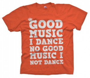 regal clothing co. - good music i dance no good music i not dance