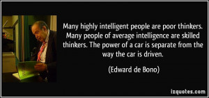 Many highly intelligent people are poor thinkers. Many people of ...