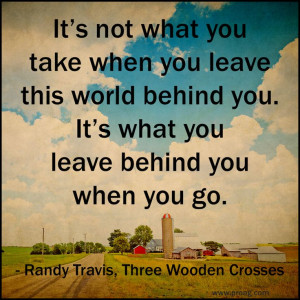 ... Randy Travis, Three Wooden Crosses, song came on the radio...faith