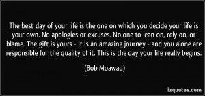 quote-the-best-day-of-your-life-is-the-one-on-which-you-decide-your ...