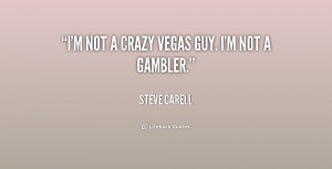 quote-Steve-Carell-im-not-a-crazy-vegas-guy-im-175180.png