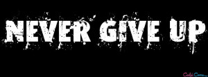 Never Give Up Fb Cover Facebook Cover