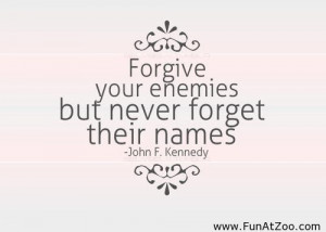 Forgive your enemies Quote of the day Funny picture