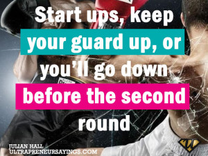 Start ups, keep your guard up, or you?ll go down before the second ...
