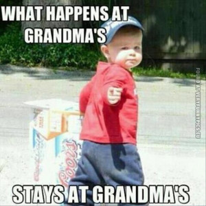 ... Picture - What happens at grandma's stays at grandma's - funny baby