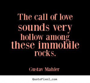 ... immobile rocks gustav mahler more love quotes life quotes motivational