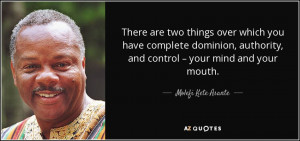 There are two things over which you have complete dominion, authority ...