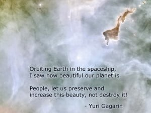 Orbiting Earth in the spaceship, I saw how beautiful our planet is ...